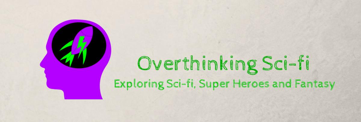 Overthinking Sci-fi